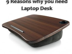 9 Reasons why you need Laptop Desk